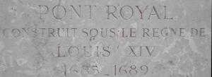 Inschrift Pont Royal errichtet unter der Herrschaft von Louis XIV 1686-1689